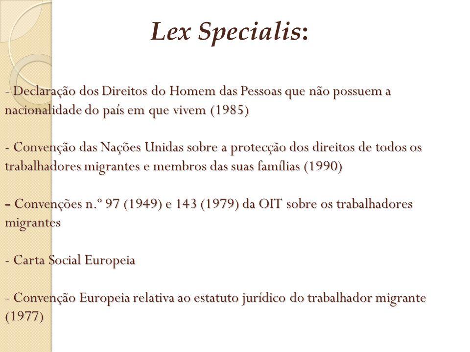 - Declaração dos Direitos do Homem das Pessoas que não possuem a nacionalidade do país em que vivem (1985) - Convenção das Nações Unidas sobre a prote