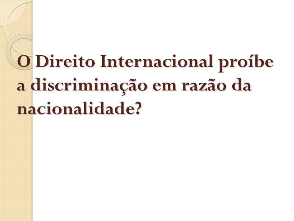 O Direito Internacional proíbe a discriminação em razão da nacionalidade?