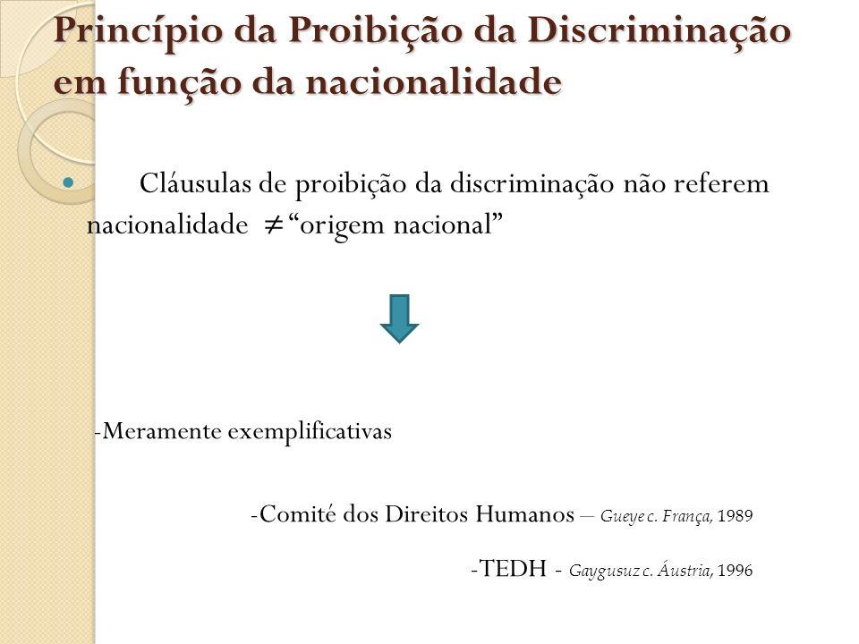 Princípio da Proibição da Discriminação em função da nacionalidade Cláusulas de proibição da discriminação não referem nacionalidade origem nacional -