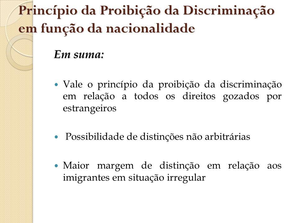 Em suma: Vale o princípio da proibição da discriminação em relação a todos os direitos gozados por estrangeiros Possibilidade de distinções não arbitr