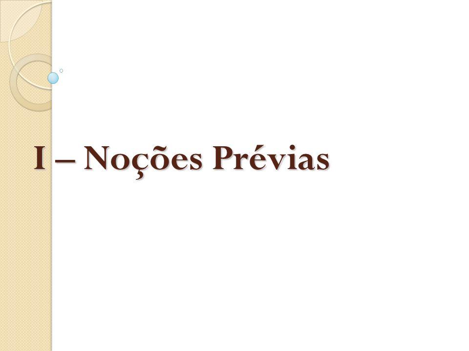 I – Noções Prévias
