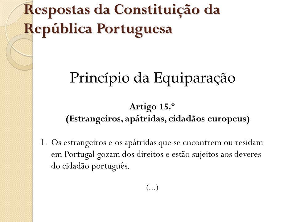Respostas da Constituição da República Portuguesa Artigo 15.º (Estrangeiros, apátridas, cidadãos europeus) 1.Os estrangeiros e os apátridas que se enc