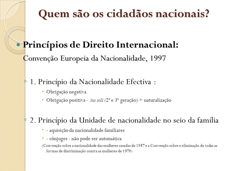 Quem são os cidadãos nacionais? Princípios de Direito Internacional: Princípios de Direito Internacional: Convenção Europeia da Nacionalidade, 1997 1.