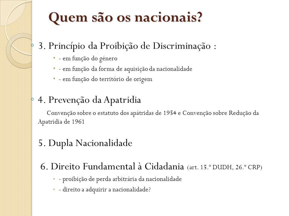 Quem são os nacionais? 3. Princípio da Proibição de Discriminação : - em função do género - em função da forma de aquisição da nacionalidade - em funç