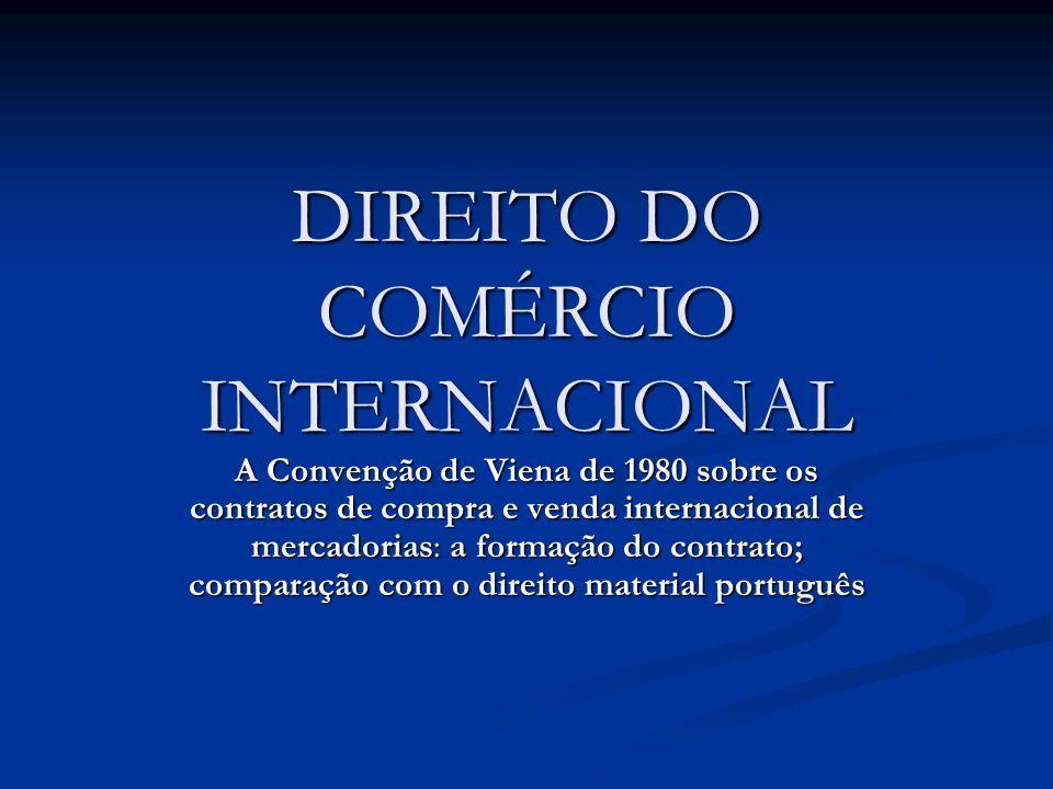 DIREITO DO COMÉRCIO INTERNACIONAL A Convenção de Viena de 1980 sobre os contratos de compra e venda internacional de mercadorias: a formação do contra