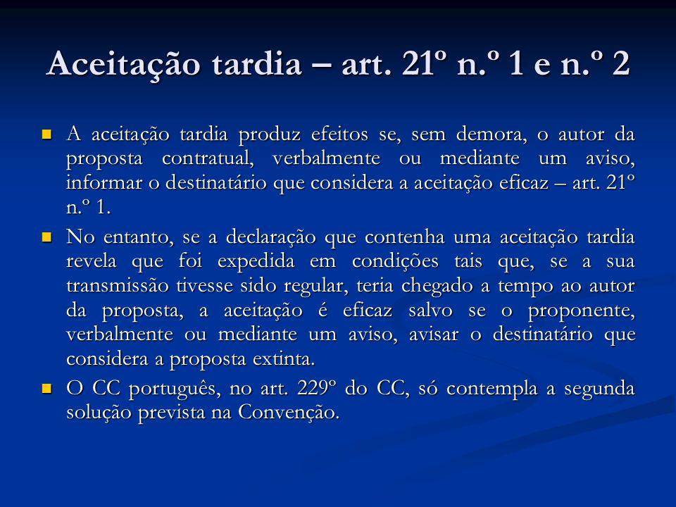 Aceitação tardia – art. 21º n.º 1 e n.º 2 A aceitação tardia produz efeitos se, sem demora, o autor da proposta contratual, verbalmente ou mediante um