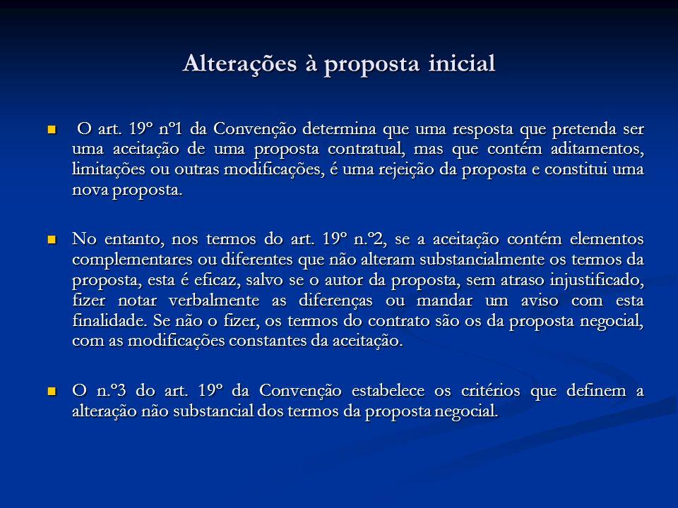 Alterações à proposta inicial O art. 19º nº1 da Convenção determina que uma resposta que pretenda ser uma aceitação de uma proposta contratual, mas qu