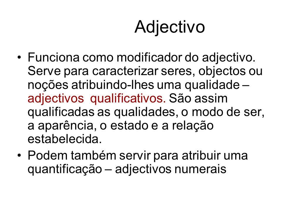 Adjectivo Funciona como modificador do adjectivo. Serve para caracterizar seres, objectos ou noções atribuindo-lhes uma qualidade – adjectivos qualifi
