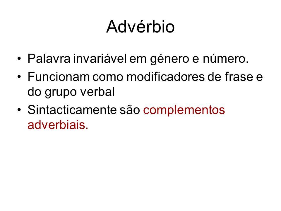 Advérbio Palavra invariável em género e número. Funcionam como modificadores de frase e do grupo verbal Sintacticamente são complementos adverbiais.