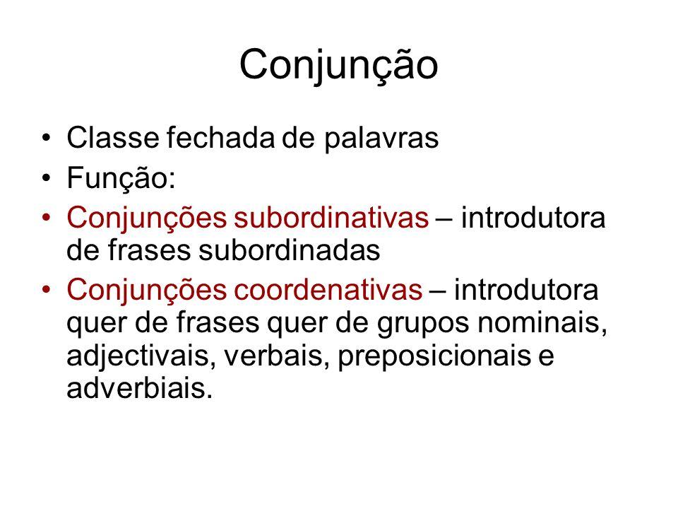 Conjunção Classe fechada de palavras Função: Conjunções subordinativas – introdutora de frases subordinadas Conjunções coordenativas – introdutora que