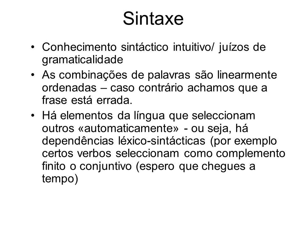 Sintaxe Conhecimento sintáctico intuitivo/ juízos de gramaticalidade As combinações de palavras são linearmente ordenadas – caso contrário achamos que