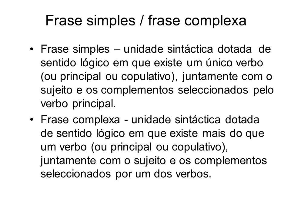 Frase simples / frase complexa Frase simples – unidade sintáctica dotada de sentido lógico em que existe um único verbo (ou principal ou copulativo),