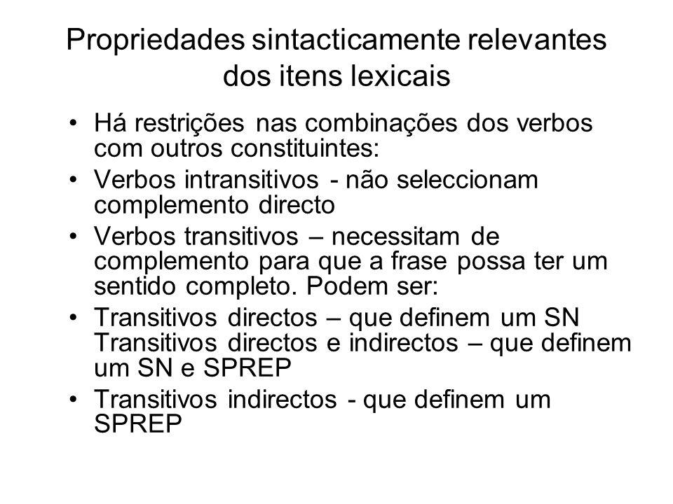 Propriedades sintacticamente relevantes dos itens lexicais Há restrições nas combinações dos verbos com outros constituintes: Verbos intransitivos - n