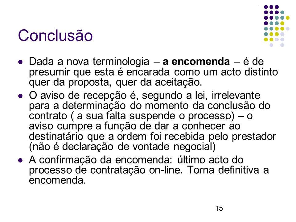 15 Conclusão Dada a nova terminologia – a encomenda – é de presumir que esta é encarada como um acto distinto quer da proposta, quer da aceitação.