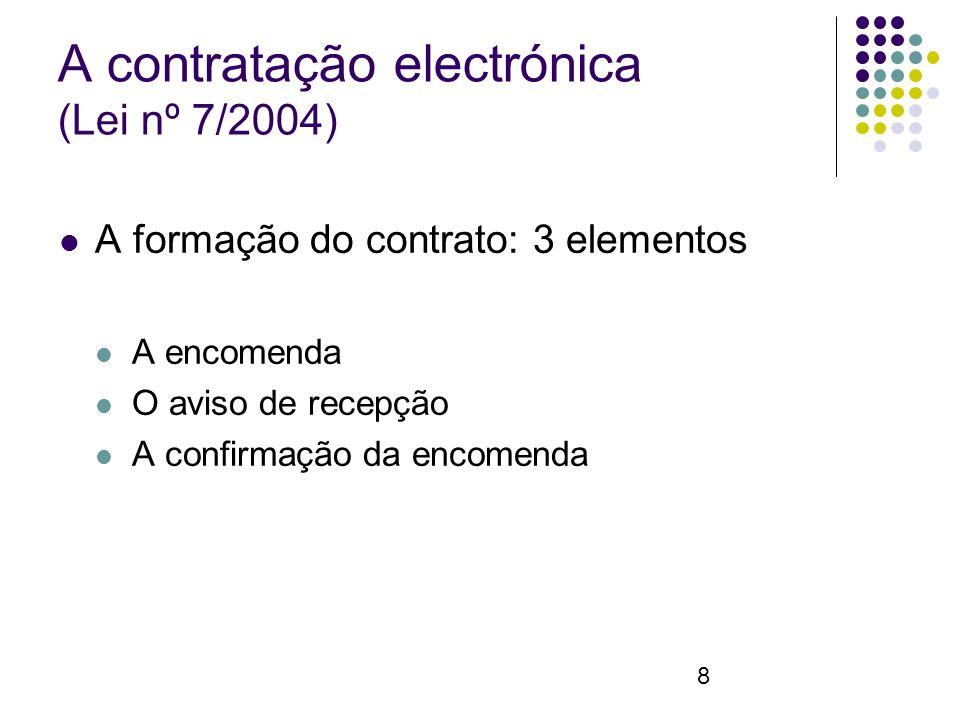 8 A contratação electrónica (Lei nº 7/2004) A formação do contrato: 3 elementos A encomenda O aviso de recepção A confirmação da encomenda