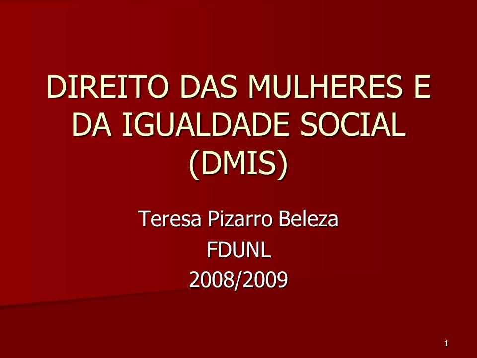 1 DIREITO DAS MULHERES E DA IGUALDADE SOCIAL (DMIS) Teresa Pizarro Beleza FDUNL2008/2009