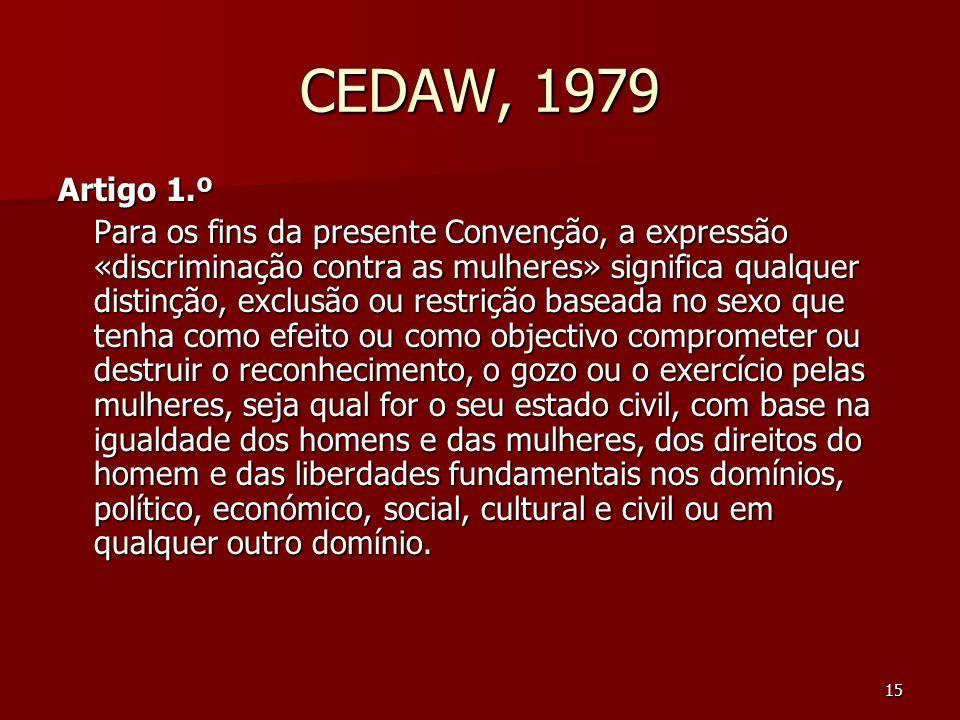 15 CEDAW, 1979 Artigo 1.º Para os fins da presente Convenção, a expressão «discriminação contra as mulheres» significa qualquer distinção, exclusão ou