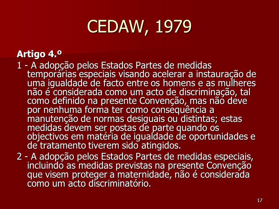 17 CEDAW, 1979 Artigo 4.º 1 - A adopção pelos Estados Partes de medidas temporárias especiais visando acelerar a instauração de uma igualdade de facto