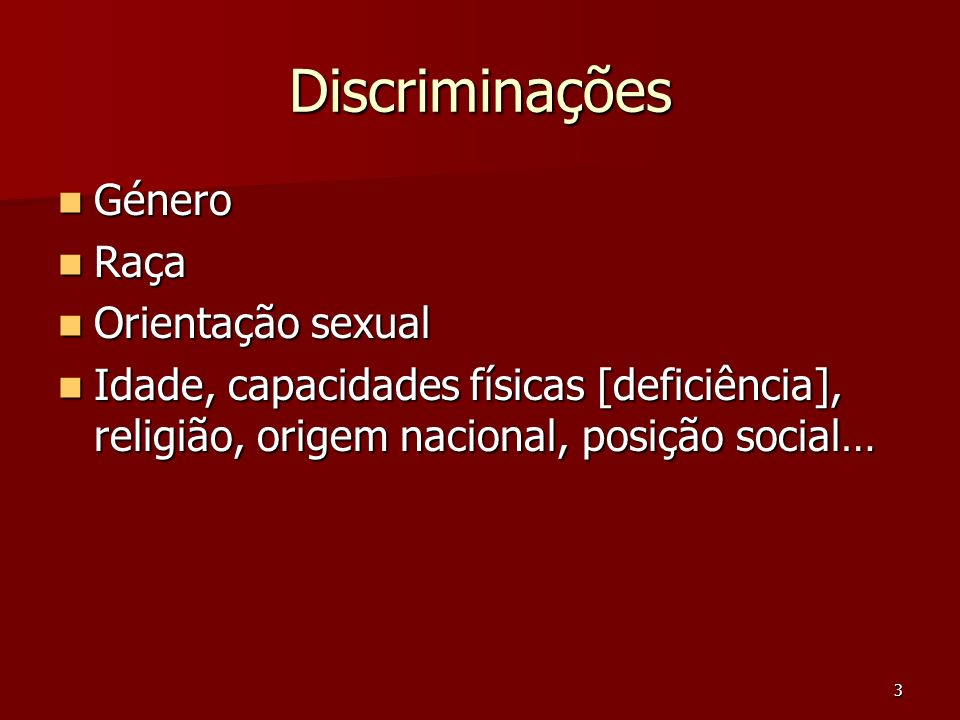 3 Discriminações Género Género Raça Raça Orientação sexual Orientação sexual Idade, capacidades físicas [deficiência], religião, origem nacional, posi