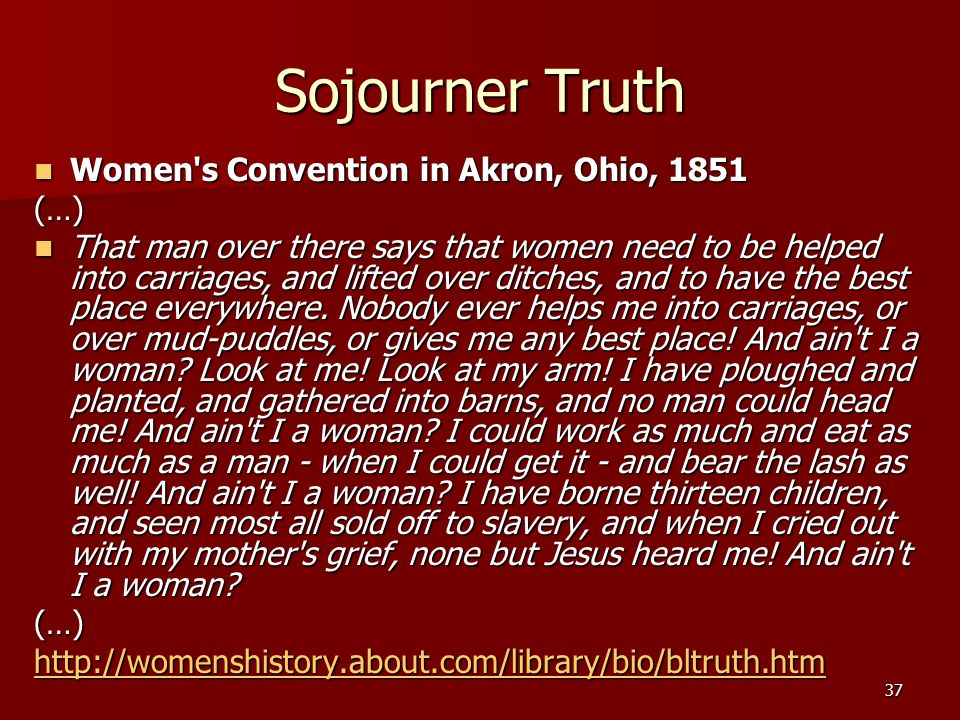 37 Sojourner Truth Women's Convention in Akron, Ohio, 1851 Women's Convention in Akron, Ohio, 1851(…) That man over there says that women need to be h