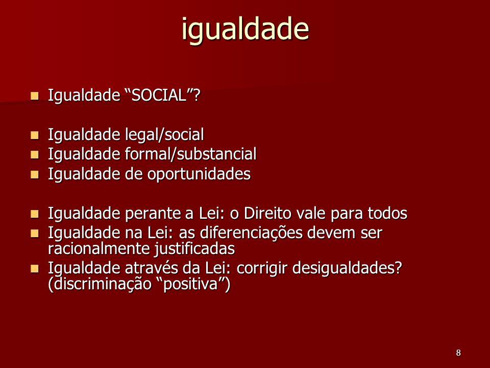 8 igualdade Igualdade SOCIAL? Igualdade SOCIAL? Igualdade legal/social Igualdade legal/social Igualdade formal/substancial Igualdade formal/substancia