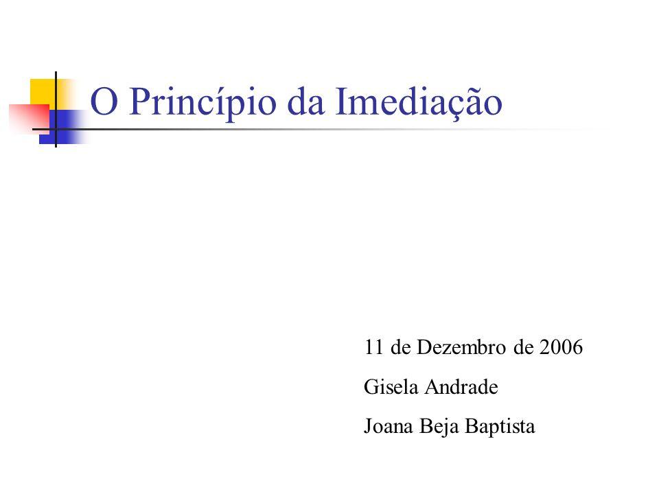 O Princípio da Imediação 11 de Dezembro de 2006 Gisela Andrade Joana Beja Baptista