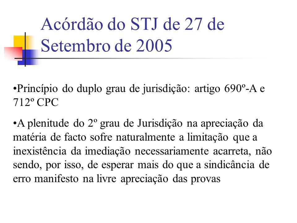 Acórdão do STJ de 27 de Setembro de 2005 Princípio do duplo grau de jurisdição: artigo 690º-A e 712º CPC A plenitude do 2º grau de Jurisdição na aprec