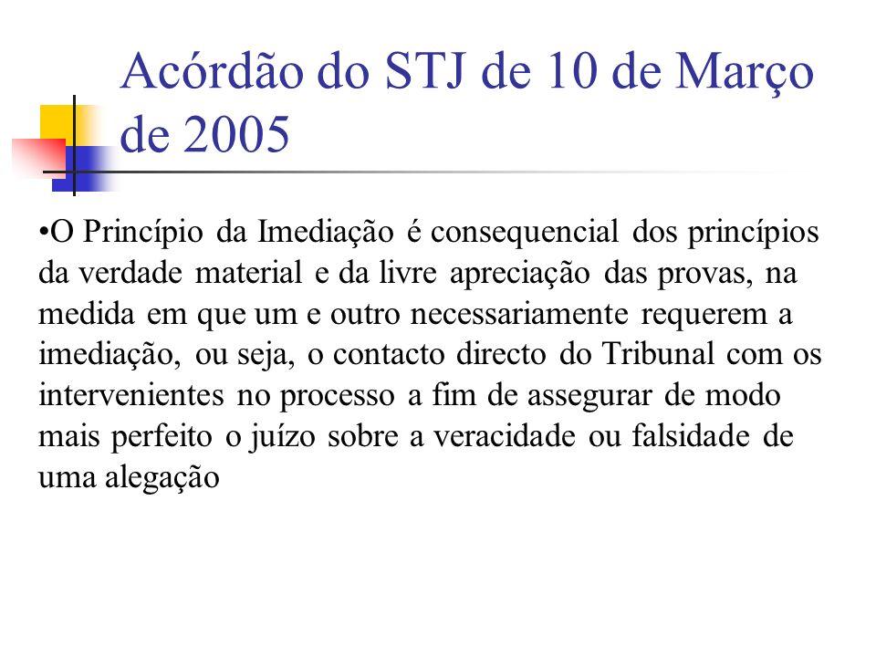 Acórdão do STJ de 10 de Março de 2005 O Princípio da Imediação é consequencial dos princípios da verdade material e da livre apreciação das provas, na