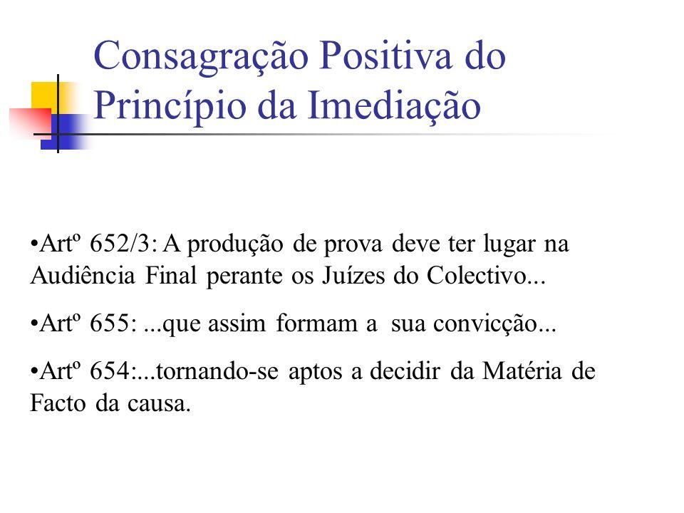 Consagração Positiva do Princípio da Imediação Artº 652/3: A produção de prova deve ter lugar na Audiência Final perante os Juízes do Colectivo... Art