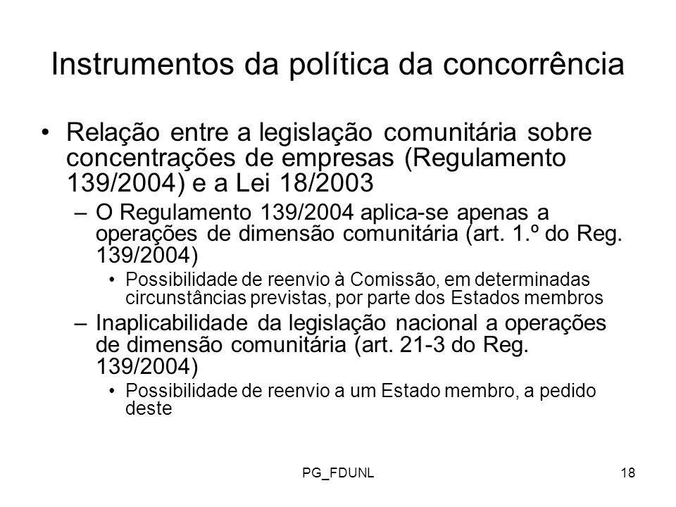PG_FDUNL18 Instrumentos da política da concorrência Relação entre a legislação comunitária sobre concentrações de empresas (Regulamento 139/2004) e a Lei 18/2003 –O Regulamento 139/2004 aplica-se apenas a operações de dimensão comunitária (art.