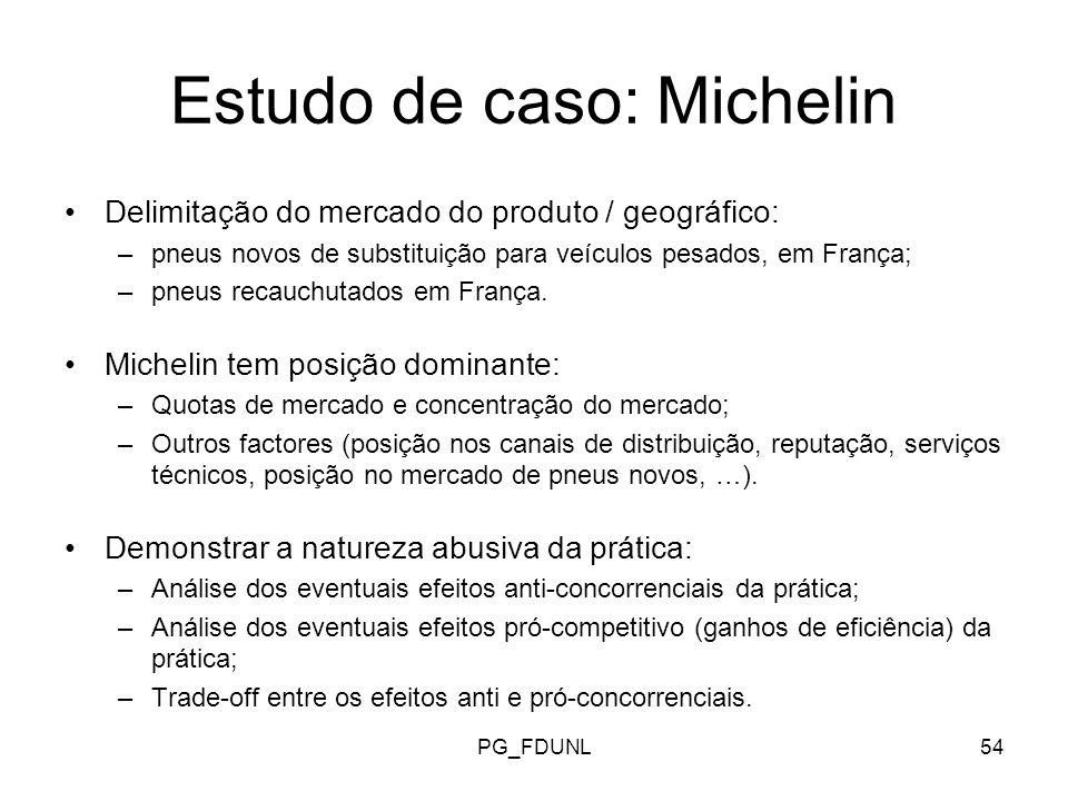 PG_FDUNL54 Estudo de caso: Michelin Delimitação do mercado do produto / geográfico: –pneus novos de substituição para veículos pesados, em França; –pneus recauchutados em França.