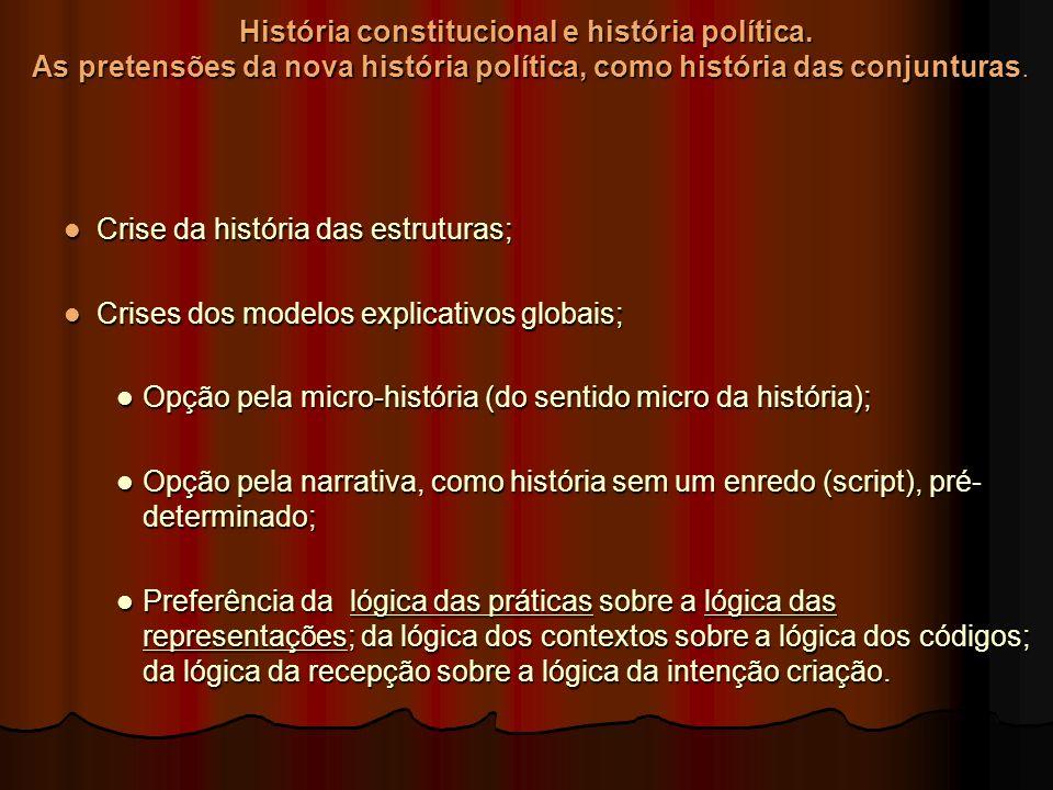 História constitucional e história política. As pretensões da nova história política, como história das conjunturas. Crise da história das estruturas;