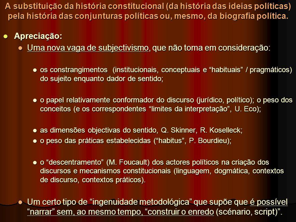 A substituição da história constitucional (da história das ideias políticas) pela história das conjunturas políticas ou, mesmo, da biografia política.