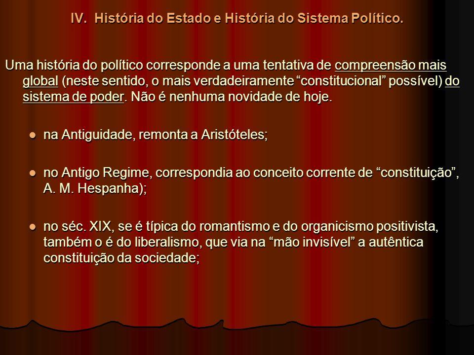 IV. História do Estado e História do Sistema Político. Uma história do político corresponde a uma tentativa de compreensão mais global (neste sentido,