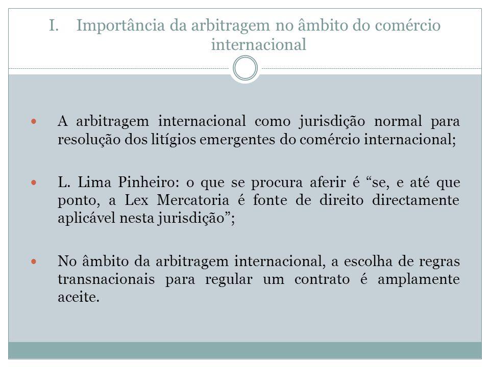 I.Importância da arbitragem no âmbito do comércio internacional A arbitragem internacional como jurisdição normal para resolução dos litígios emergentes do comércio internacional; L.