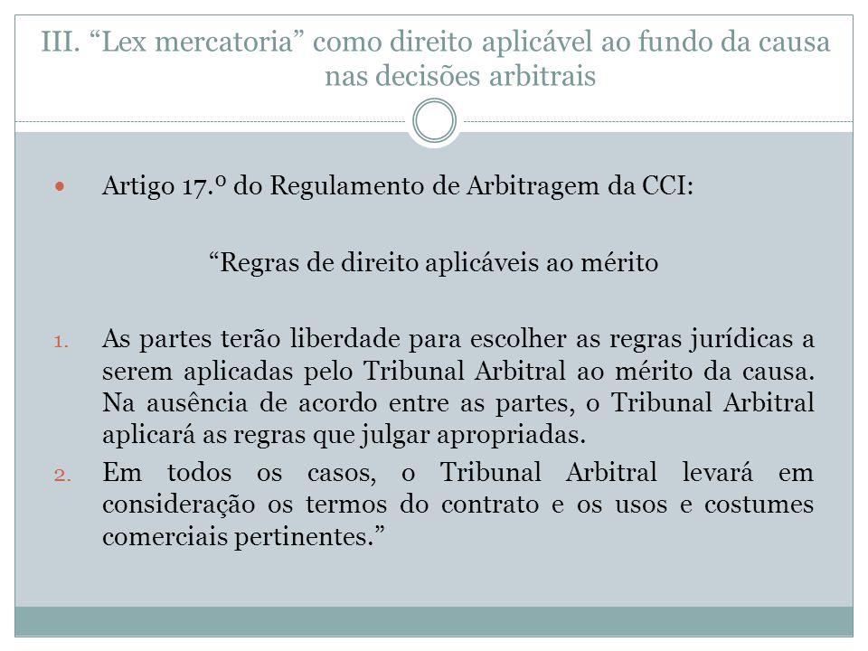 Artigo 17.º do Regulamento de Arbitragem da CCI: Regras de direito aplicáveis ao mérito 1.