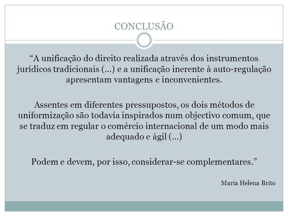 CONCLUSÃO A unificação do direito realizada através dos instrumentos jurídicos tradicionais (…) e a unificação inerente à auto-regulação apresentam vantagens e inconvenientes.