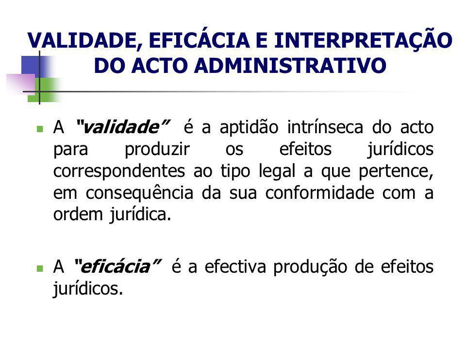 A validade é a aptidão intrínseca do acto para produzir os efeitos jurídicos correspondentes ao tipo legal a que pertence, em consequência da sua conf