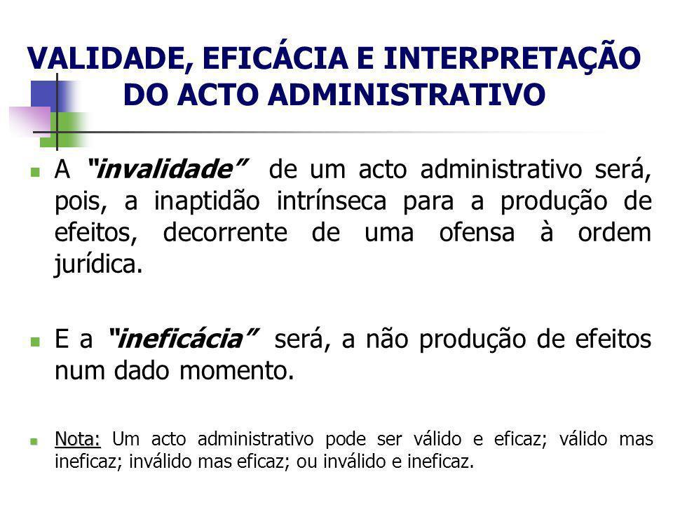 A invalidade de um acto administrativo será, pois, a inaptidão intrínseca para a produção de efeitos, decorrente de uma ofensa à ordem jurídica. E a i
