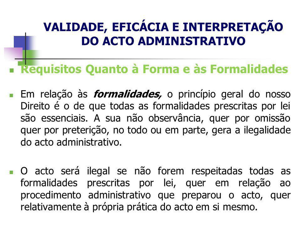 Requisitos Quanto à Forma e às Formalidades Em relação às formalidades, o princípio geral do nosso Direito é o de que todas as formalidades prescritas
