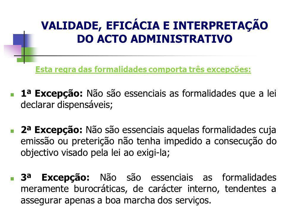 Esta regra das formalidades comporta três excepções: 1ª Excepção: Não são essenciais as formalidades que a lei declarar dispensáveis; 2ª Excepção: Não