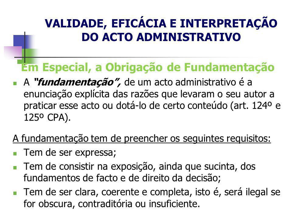 Em Especial, a Obrigação de Fundamentação A fundamentação, de um acto administrativo é a enunciação explícita das razões que levaram o seu autor a pra