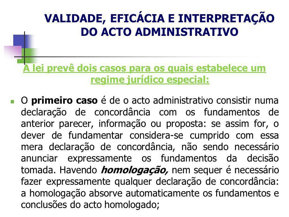 A lei prevê dois casos para os quais estabelece um regime jurídico especial: O primeiro caso é de o acto administrativo consistir numa declaração de c