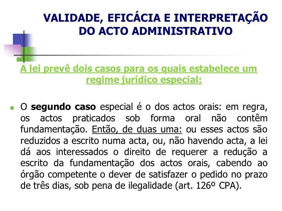 A lei prevê dois casos para os quais estabelece um regime jurídico especial: O segundo caso especial é o dos actos orais: em regra, os actos praticado