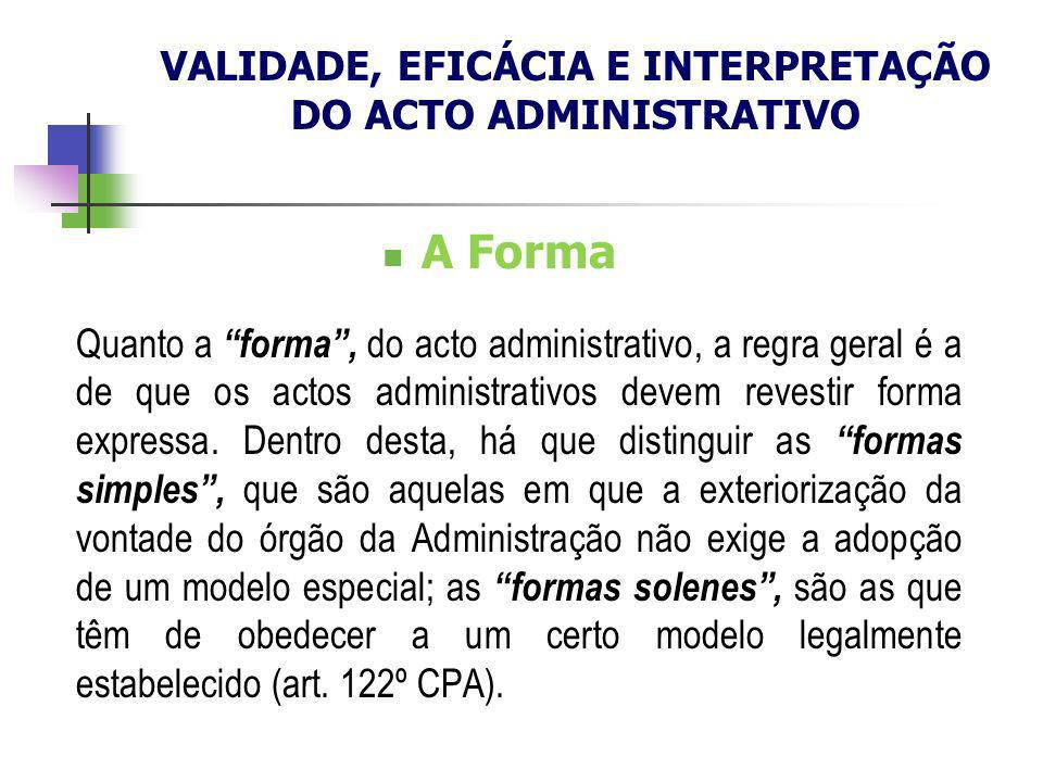 A Forma Quanto a forma, do acto administrativo, a regra geral é a de que os actos administrativos devem revestir forma expressa. Dentro desta, há que