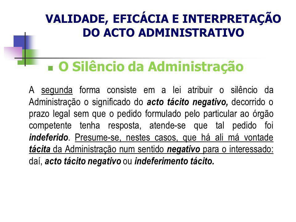 O Silêncio da Administração A segunda forma consiste em a lei atribuir o silêncio da Administração o significado do acto tácito negativo, decorrido o