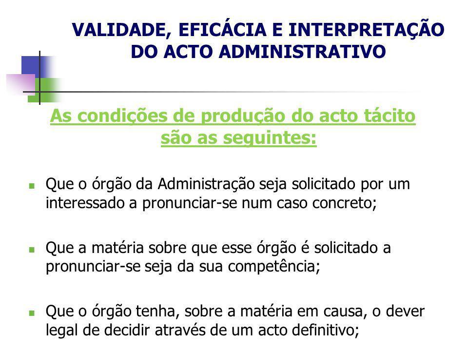 As condições de produção do acto tácito são as seguintes: Que o órgão da Administração seja solicitado por um interessado a pronunciar-se num caso con