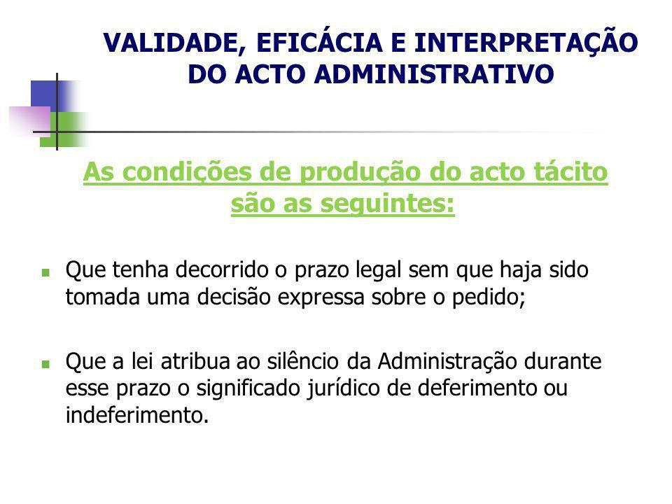 As condições de produção do acto tácito são as seguintes: Que tenha decorrido o prazo legal sem que haja sido tomada uma decisão expressa sobre o pedi