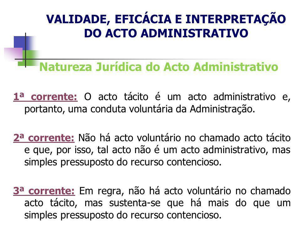 Natureza Jurídica do Acto Administrativo 1ª corrente: O acto tácito é um acto administrativo e, portanto, uma conduta voluntária da Administração. 2ª