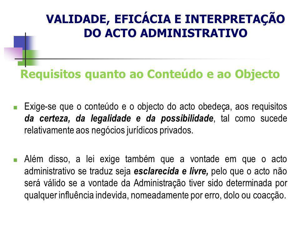 Requisitos quanto ao Conteúdo e ao Objecto Exige-se que o conteúdo e o objecto do acto obedeça, aos requisitos da certeza, da legalidade e da possibil